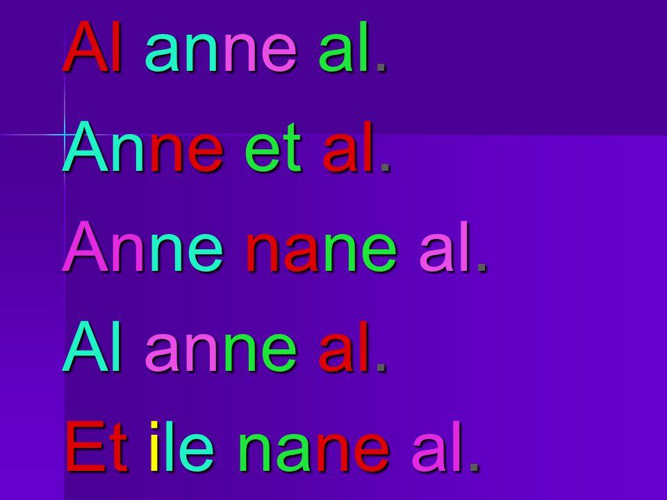 Al anne al. Anne et al. Anne nane al. Al anne al. Et ile nane al.