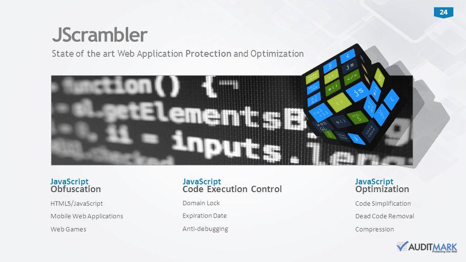 24 JavaScript HTML5/JavaScript Mobile Web Applications Web Games Obfuscation JScrambler JavaScript Domain Lock Expiration Date Anti-debugging Code Exe