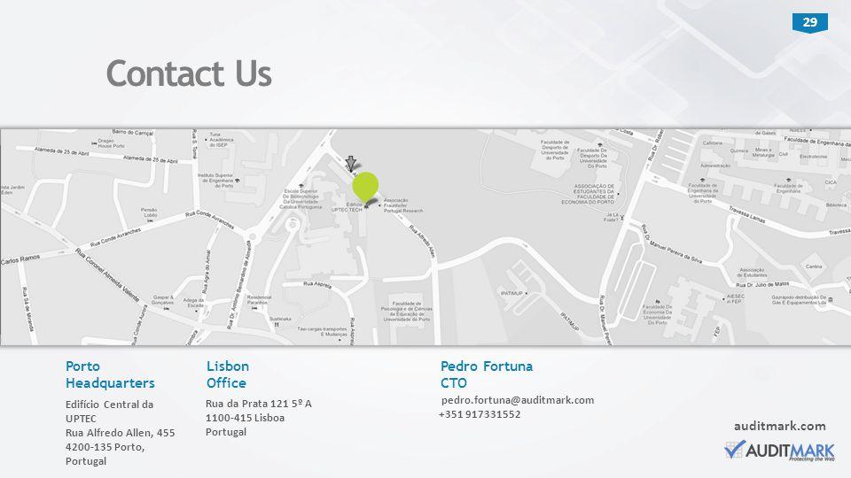 29 Contact Us Porto Headquarters Edifício Central da UPTEC Rua Alfredo Allen, 455 4200-135 Porto, Portugal auditmark.com Lisbon Office Rua da Prata 12
