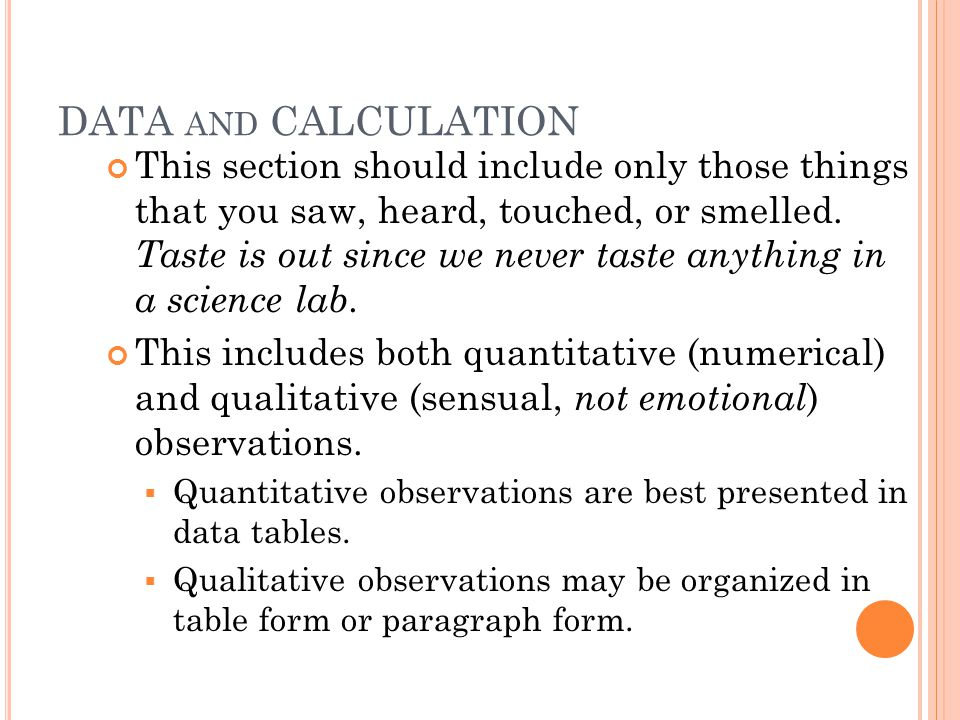 DATA AND CALCULATION This section should include only those things that you saw, heard, touched, or smelled. Taste is out since we never taste anythin