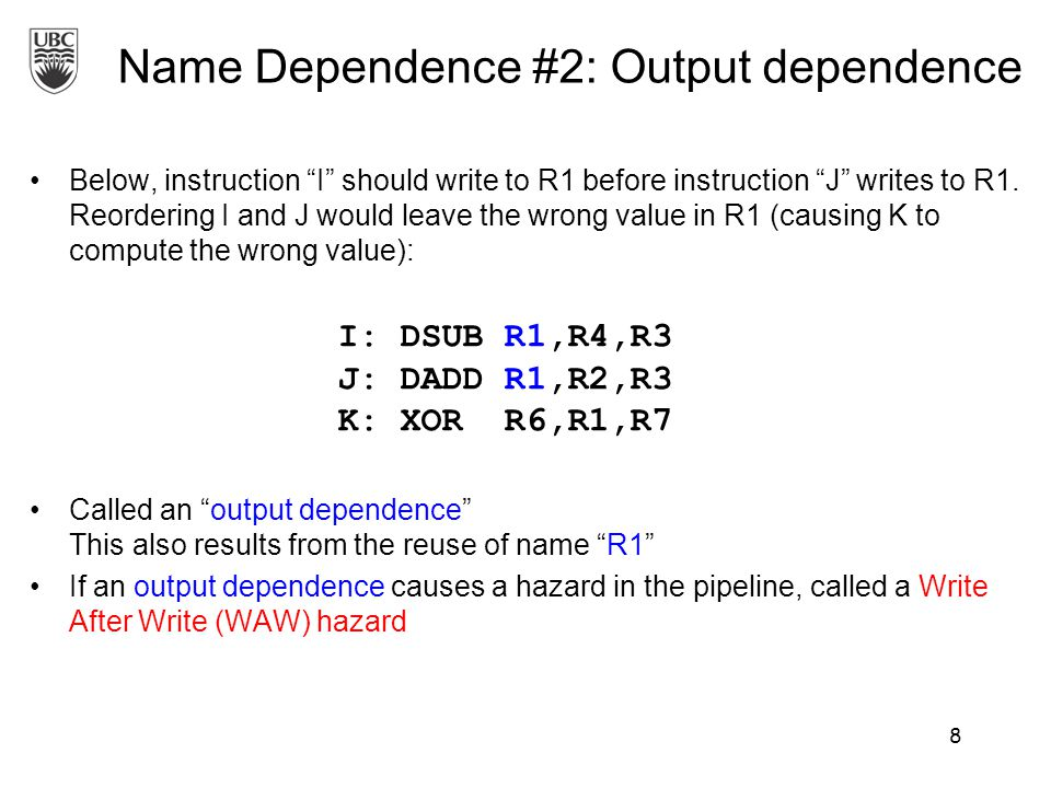 Name Dependence #2: Output dependence Below, instruction I should write to R1 before instruction J writes to R1.