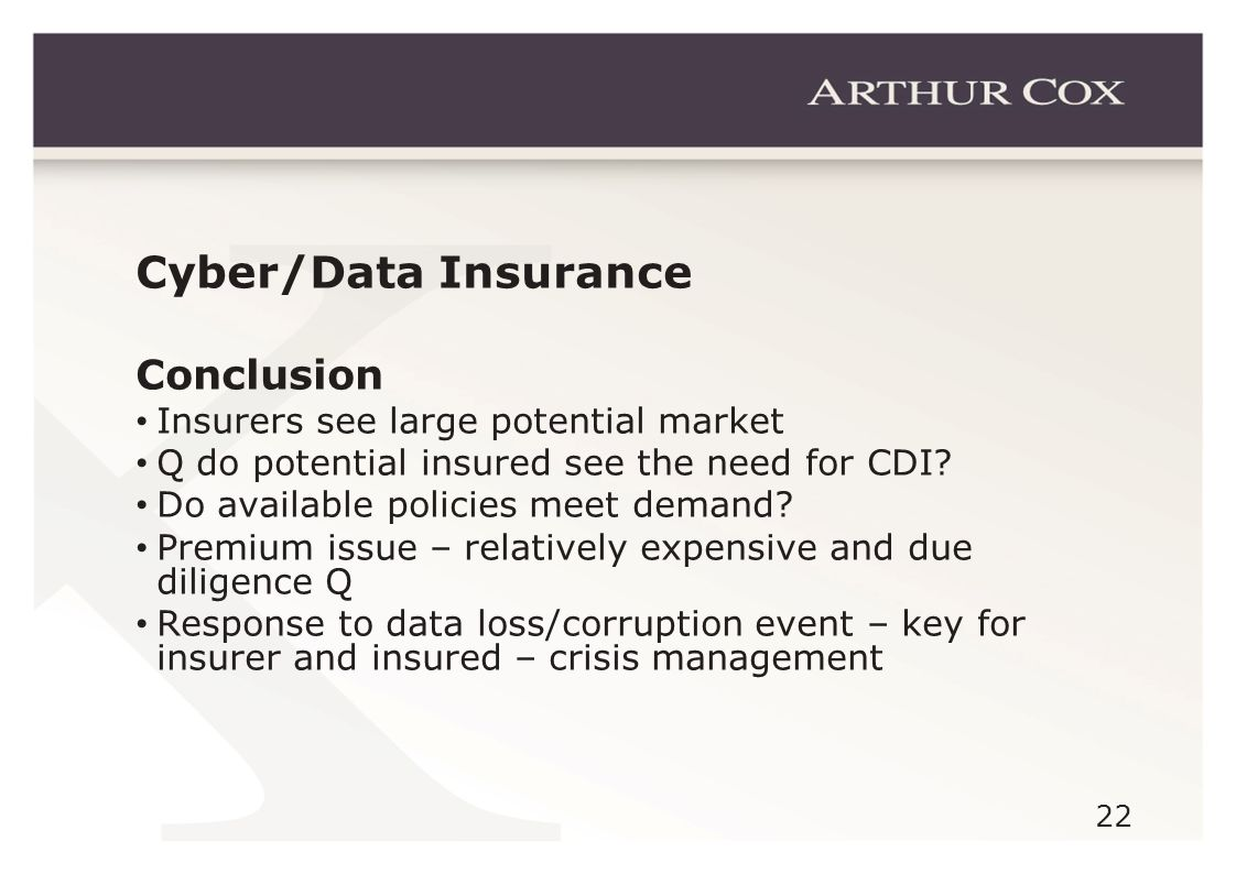 22 Cyber/Data Insurance Conclusion Insurers see large potential market Q do potential insured see the need for CDI.