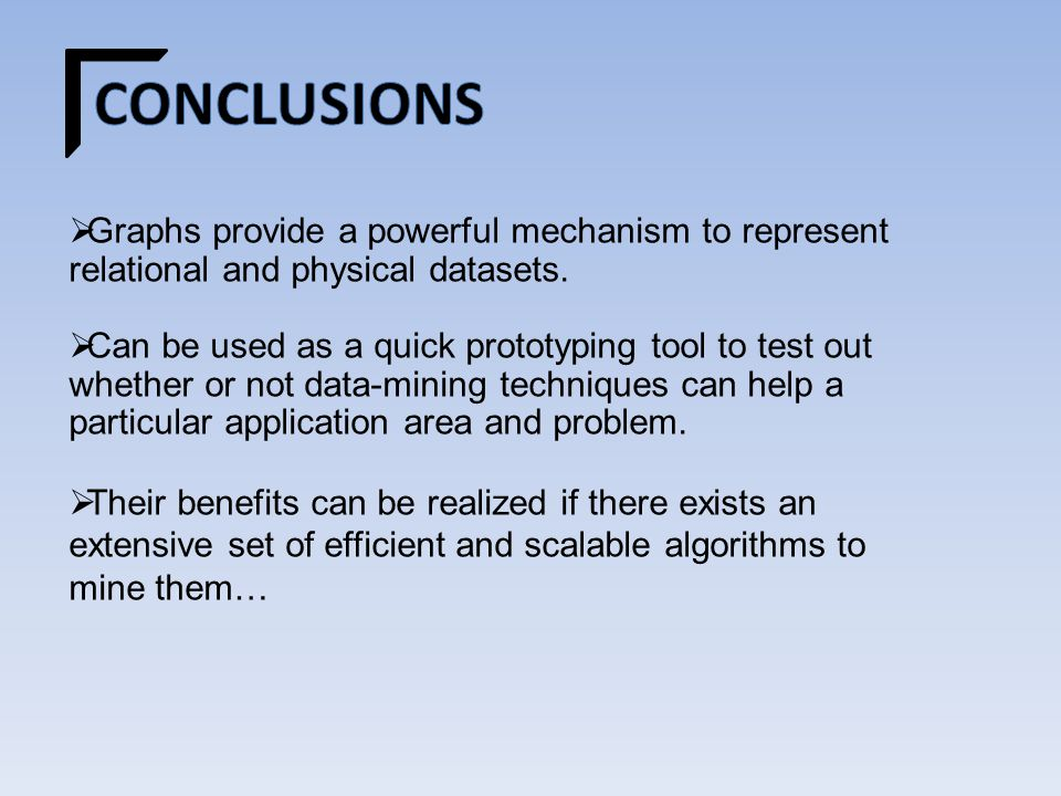  Graphs provide a powerful mechanism to represent relational and physical datasets.