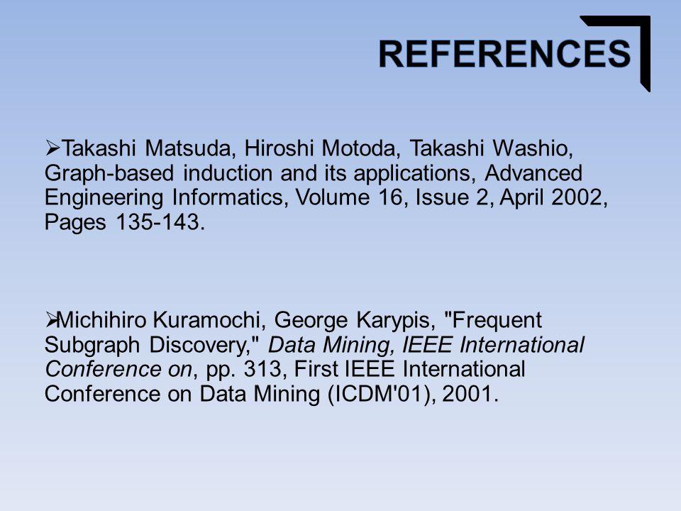  Takashi Matsuda, Hiroshi Motoda, Takashi Washio, Graph-based induction and its applications, Advanced Engineering Informatics, Volume 16, Issue 2, April 2002, Pages 135-143.