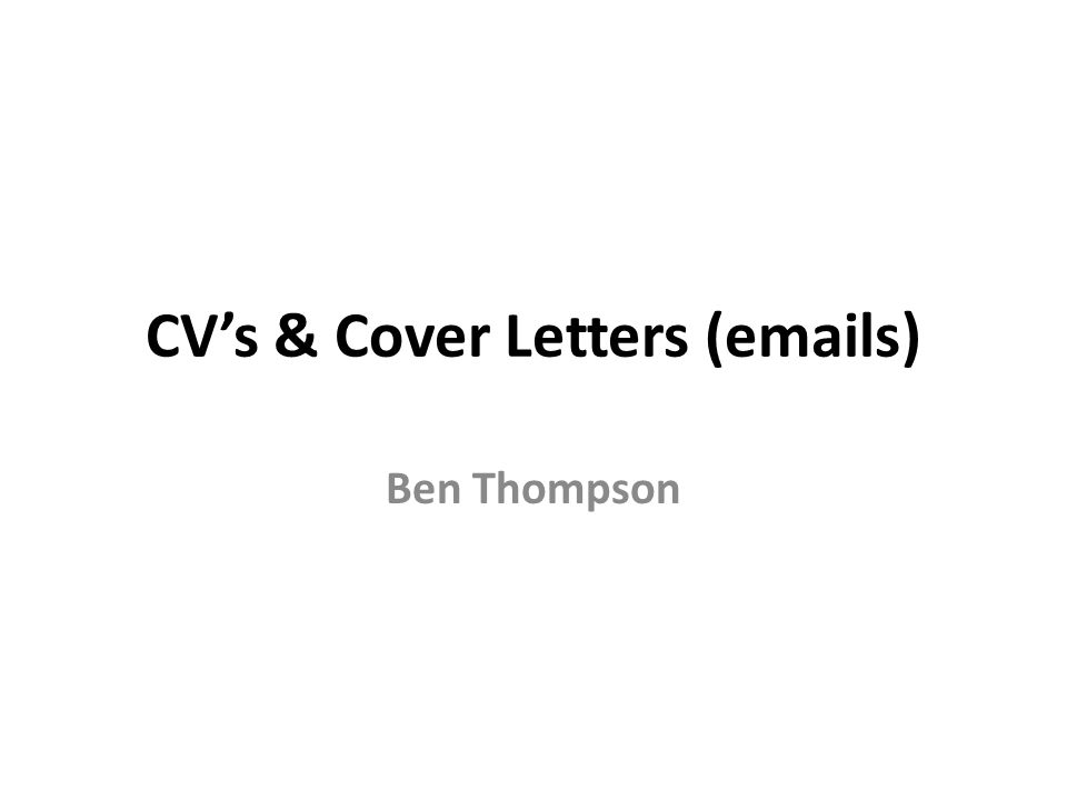 CV's & Cover Letters (emails) Ben Thompson