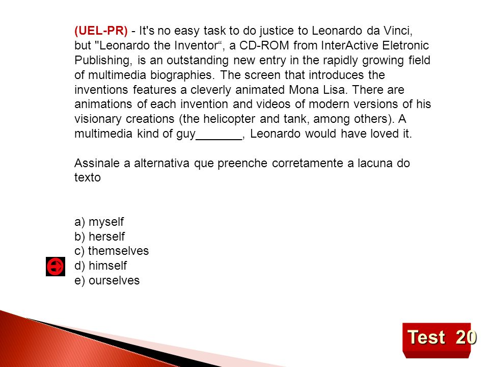 Test 20 (UEL-PR) - It s no easy task to do justice to Leonardo da Vinci, but Leonardo the Inventor , a CD-ROM from InterActive Eletronic Publishing, is an outstanding new entry in the rapidly growing field of multimedia biographies.