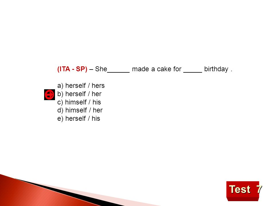 Test 7 (ITA - SP) – She______ made a cake for _____ birthday.