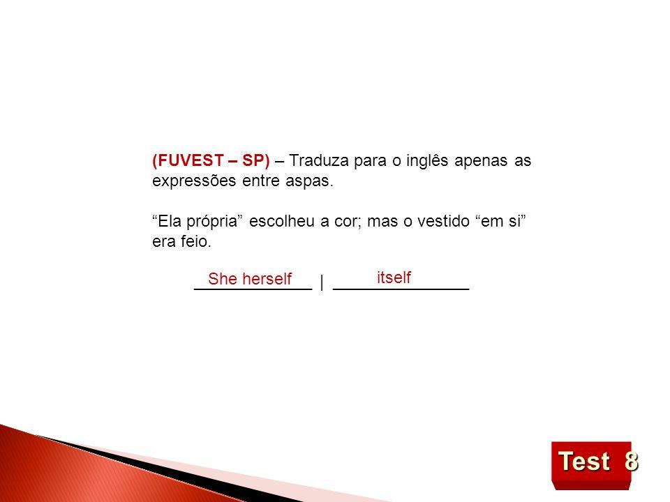 Test 8 (FUVEST – SP) – Traduza para o inglês apenas as expressões entre aspas.