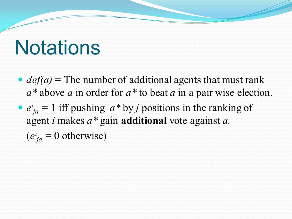 Notations def(a) = The number of additional agents that must rank a* above a in order for a* to beat a in a pair wise election. e i ja = 1 iff pushing
