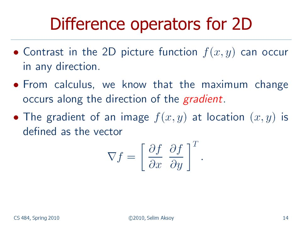 CS 484, Spring 2010©2010, Selim Aksoy14 Difference operators for 2D