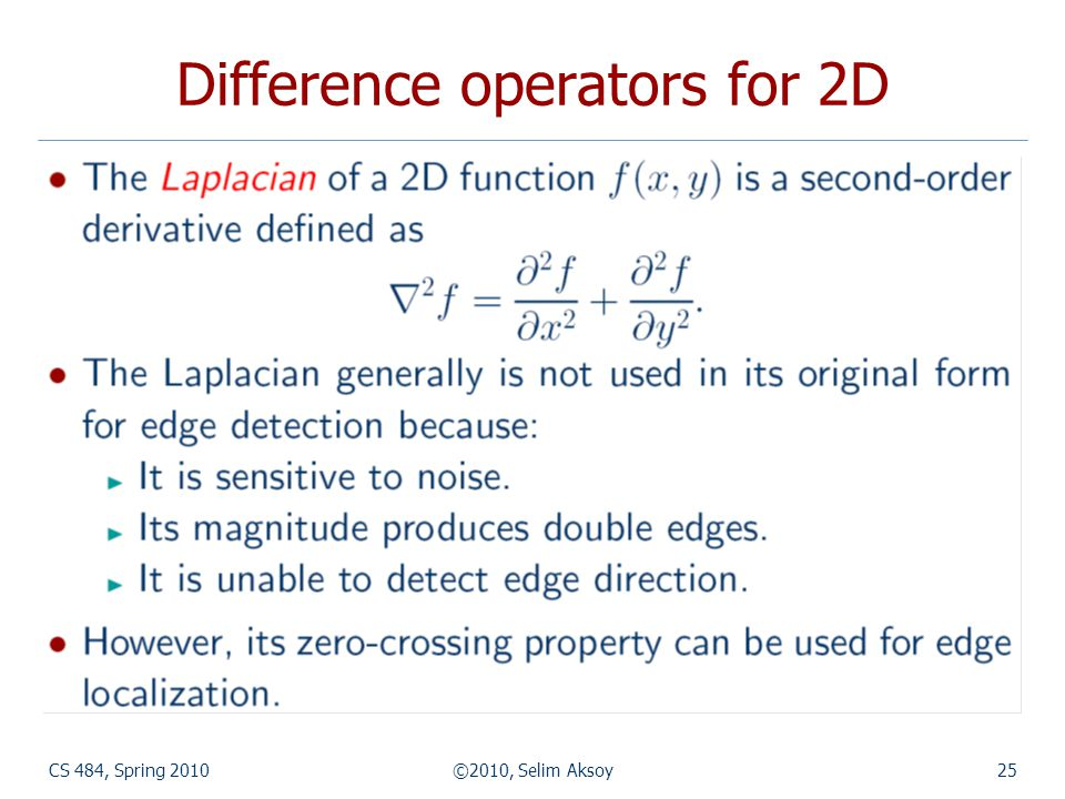 CS 484, Spring 2010©2010, Selim Aksoy25 Difference operators for 2D