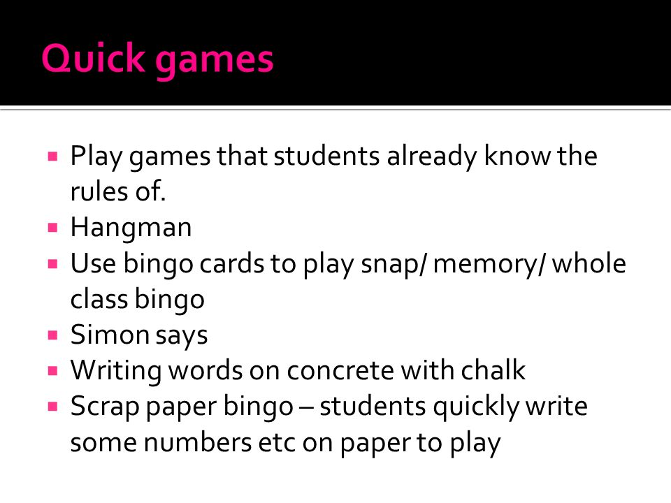  Play games that students already know the rules of.