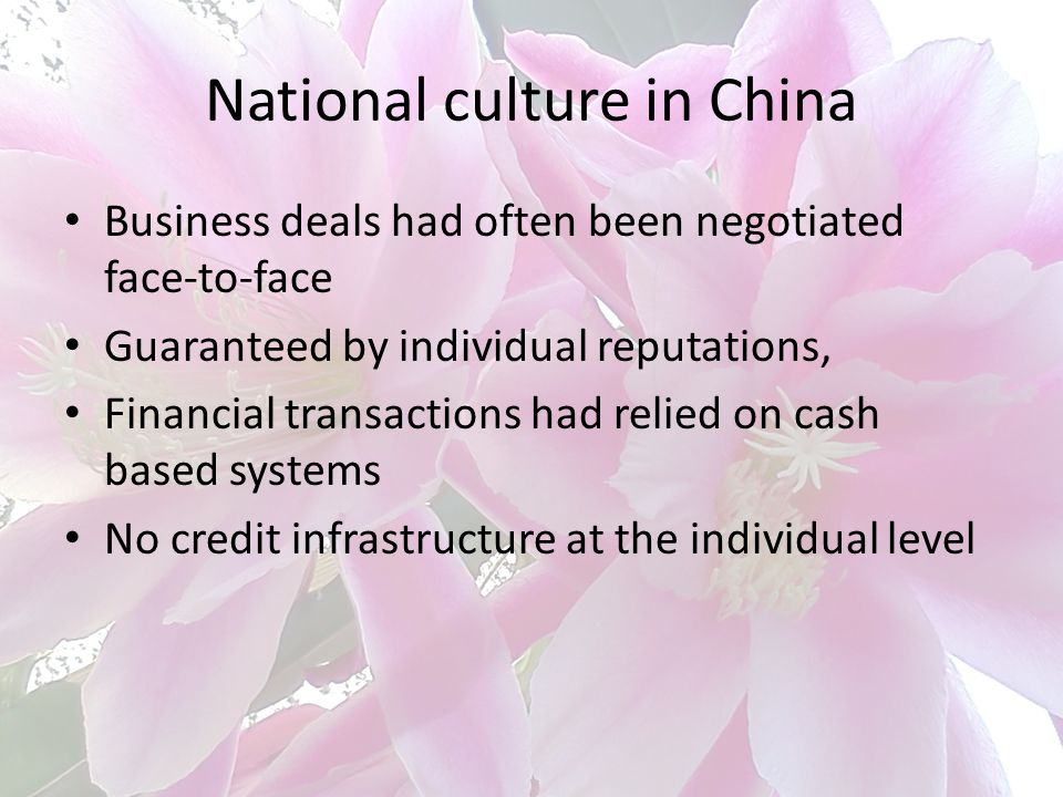 National culture in China Business deals had often been negotiated face-to-face Guaranteed by individual reputations, Financial transactions had relie