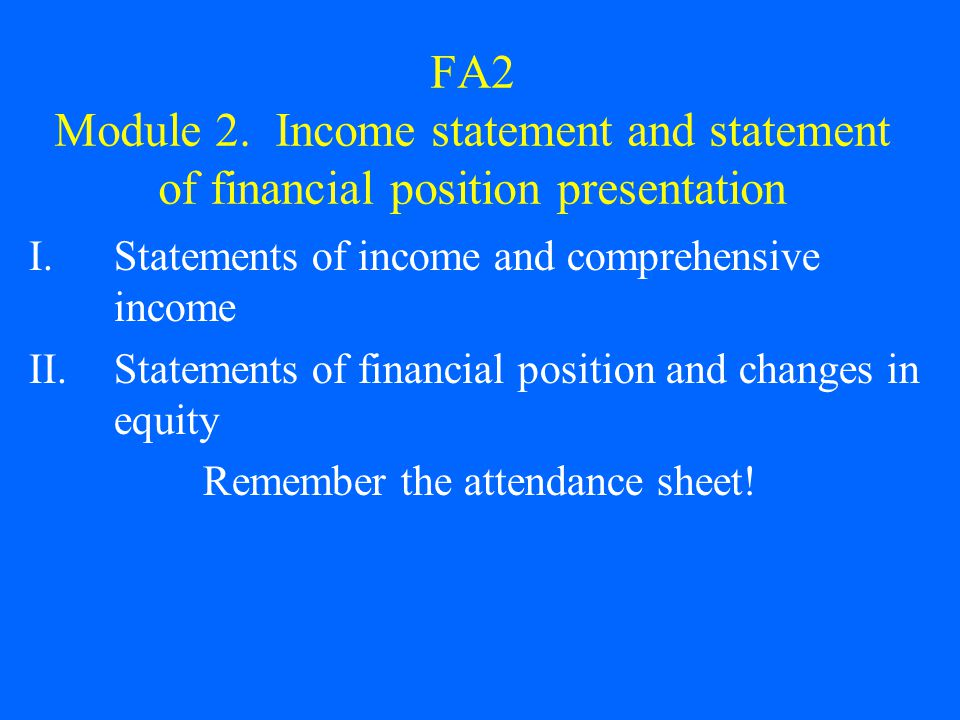 FA2 Module 2. Income statement and statement of financial position presentation I.Statements of income and comprehensive income II.Statements of finan