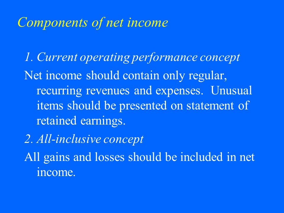 Components of net income 1.Current operating performance concept Net income should contain only regular, recurring revenues and expenses. Unusual item