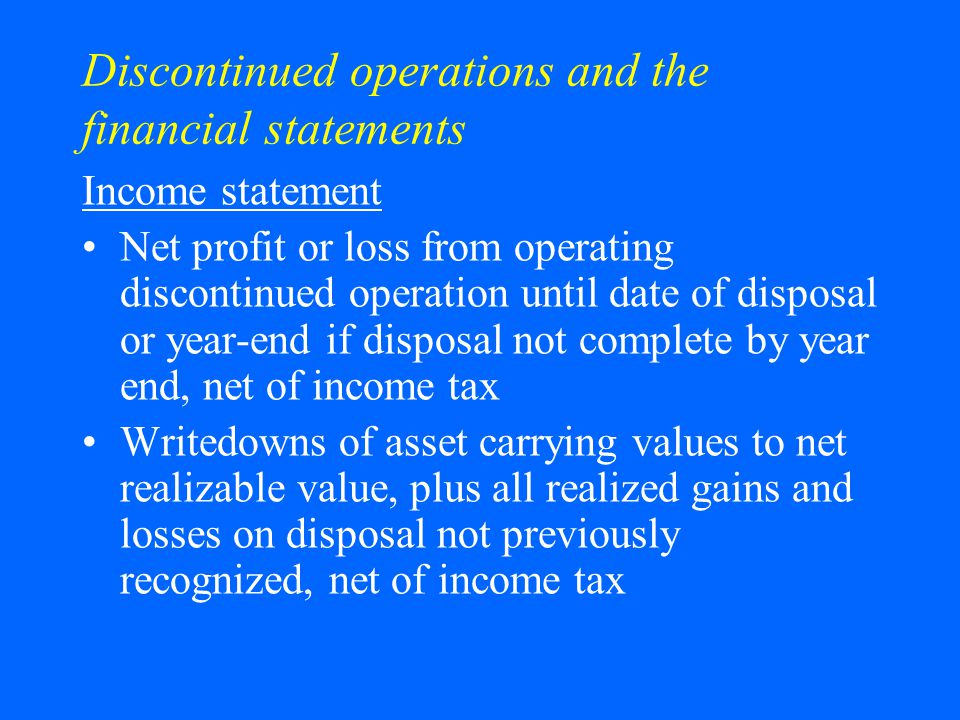 Discontinued operations and the financial statements Income statement Net profit or loss from operating discontinued operation until date of disposal