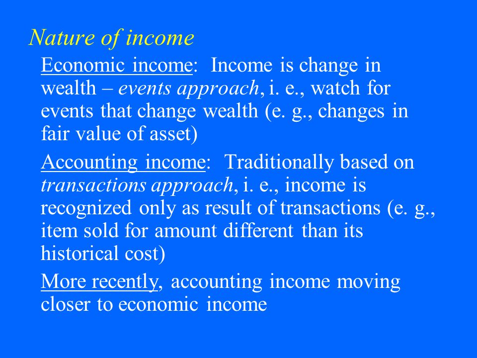 Nature of income (cont'd) Comprehensive income all changes to owners' equity not the result of transactions with owners in their capacity as owners (e.