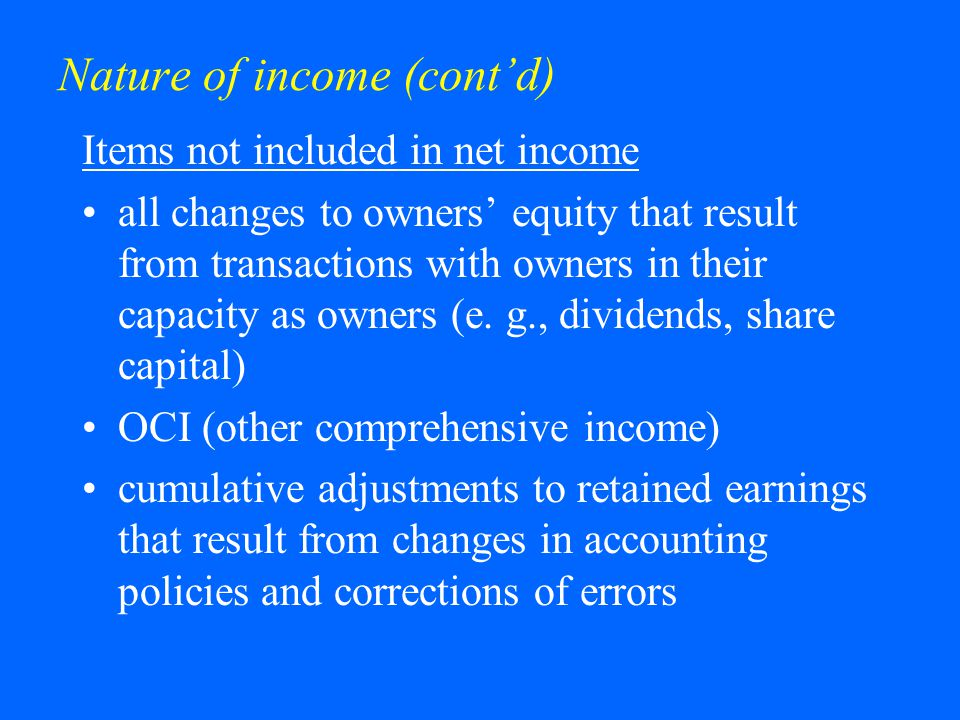 Nature of income (cont'd) Presentation of comprehensive income 1.Single statement that combines income statement and OCI Revenue$ Expense$ Net income$ OCI$ Comprehensive income$
