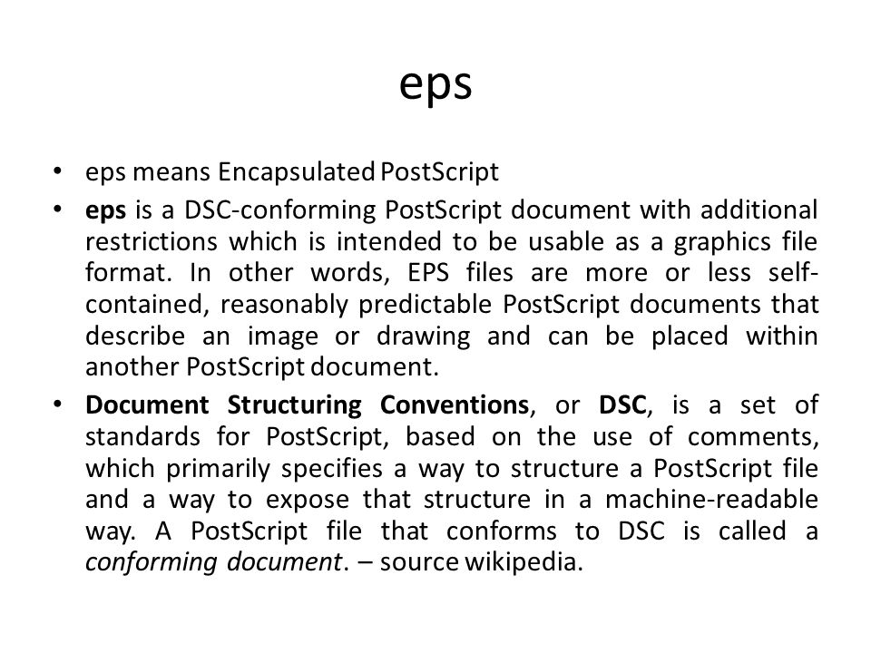 eps eps means Encapsulated PostScript eps is a DSC-conforming PostScript document with additional restrictions which is intended to be usable as a gra