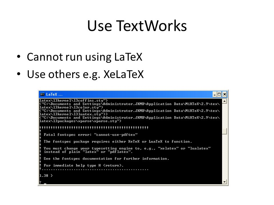 Use TextWorks Cannot run using LaTeX Use others e.g. XeLaTeX