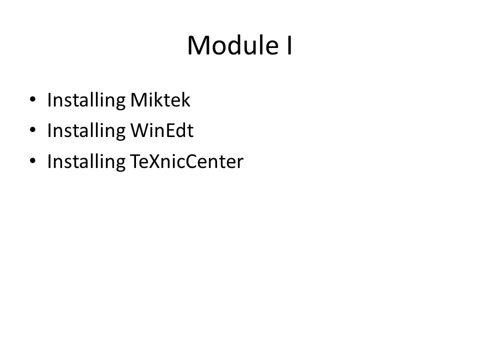 Module I Installing Miktek Installing WinEdt Installing TeXnicCenter