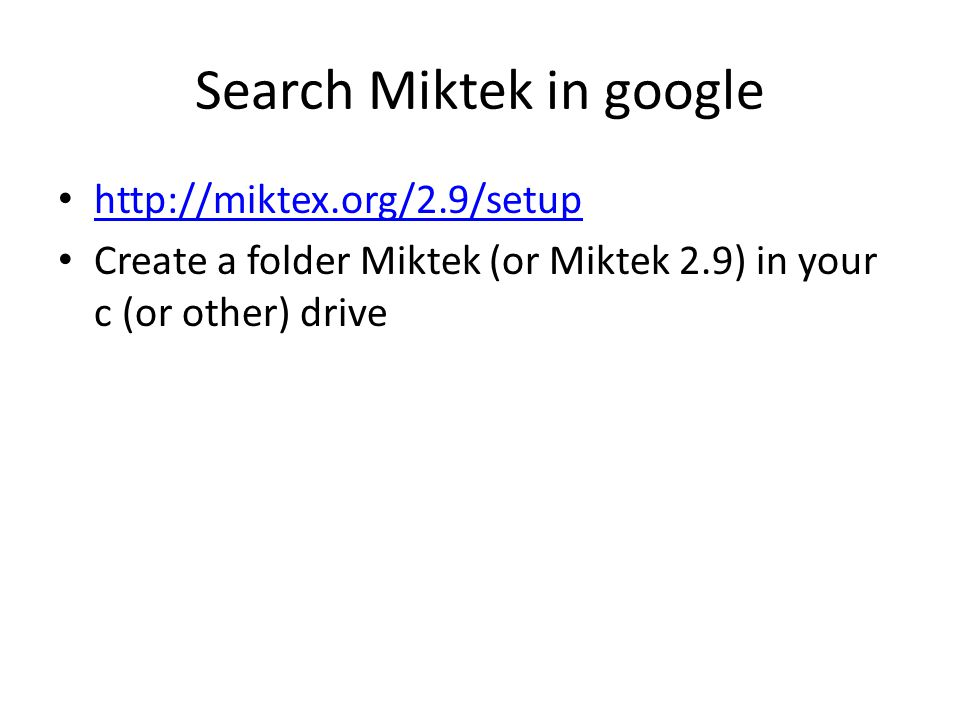 Search Miktek in google http://miktex.org/2.9/setup Create a folder Miktek (or Miktek 2.9) in your c (or other) drive