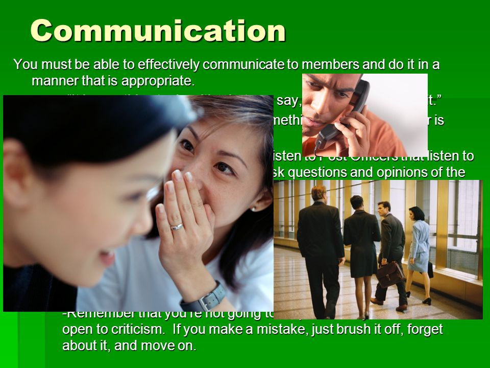 Communication You must be able to effectively communicate to members and do it in a manner that is appropriate.