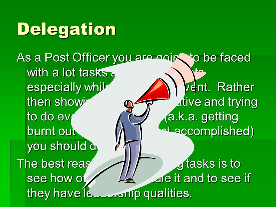 Delegation As a Post Officer you are going to be faced with a lot tasks and assignments especially while running an event.