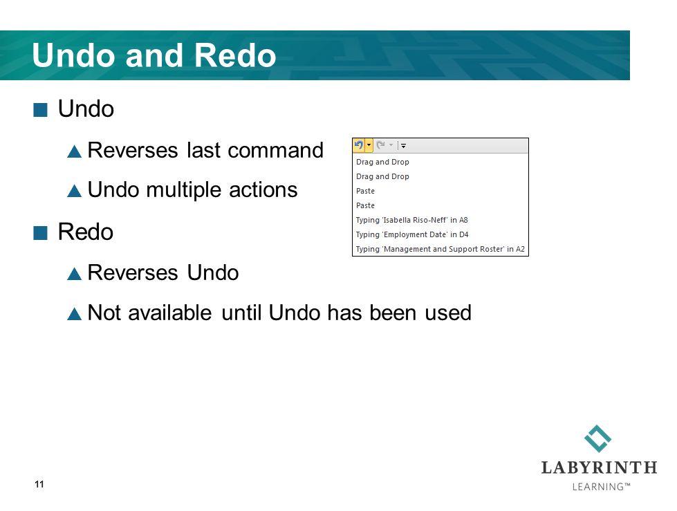 Undo and Redo Undo  Reverses last command  Undo multiple actions Redo  Reverses Undo  Not available until Undo has been used 11