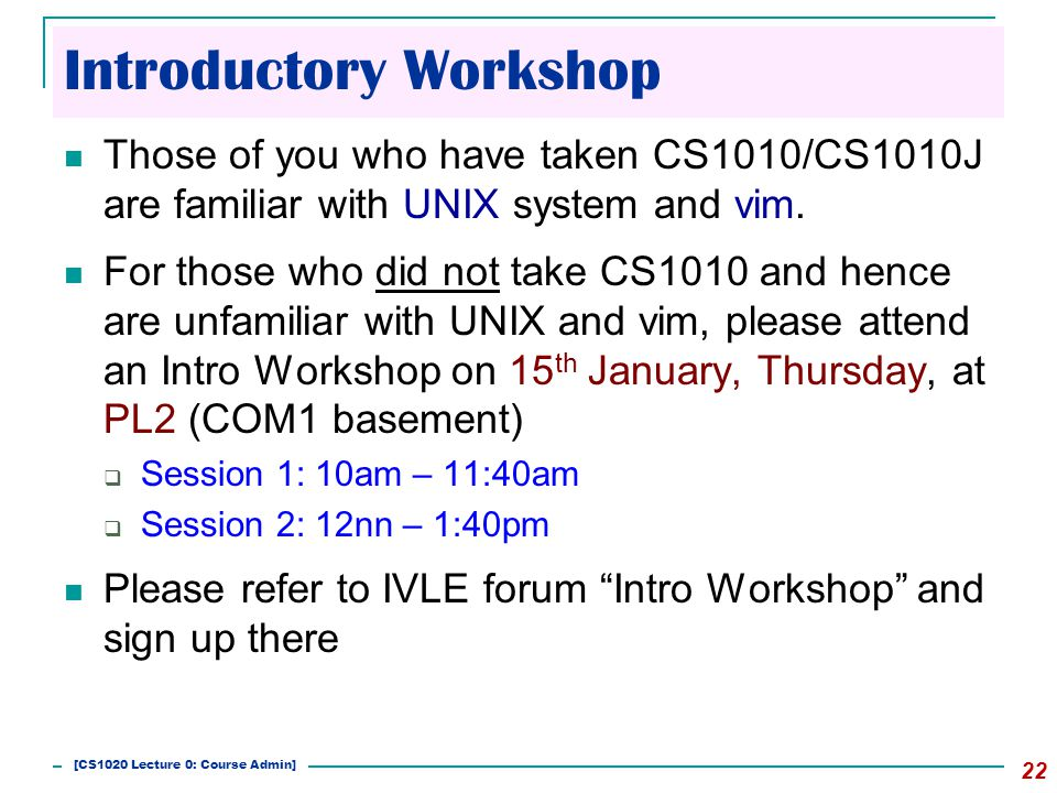 Introductory Workshop 22 Those of you who have taken CS1010/CS1010J are familiar with UNIX system and vim.