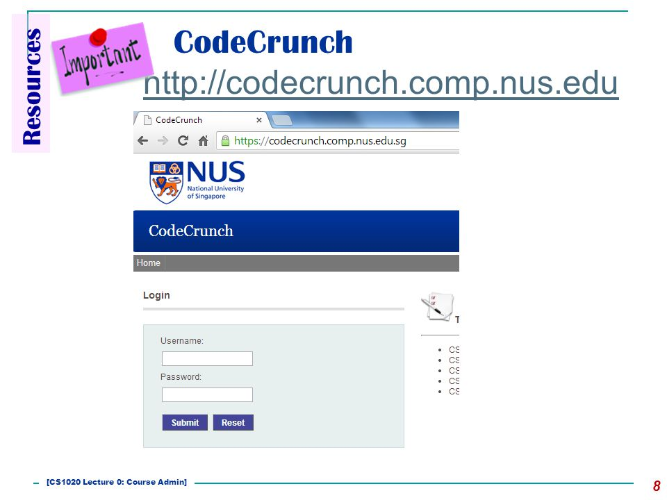 CodeCrunch 8 http://codecrunch.comp.nus.edu.sg Resources [CS1020 Lecture 0: Course Admin]