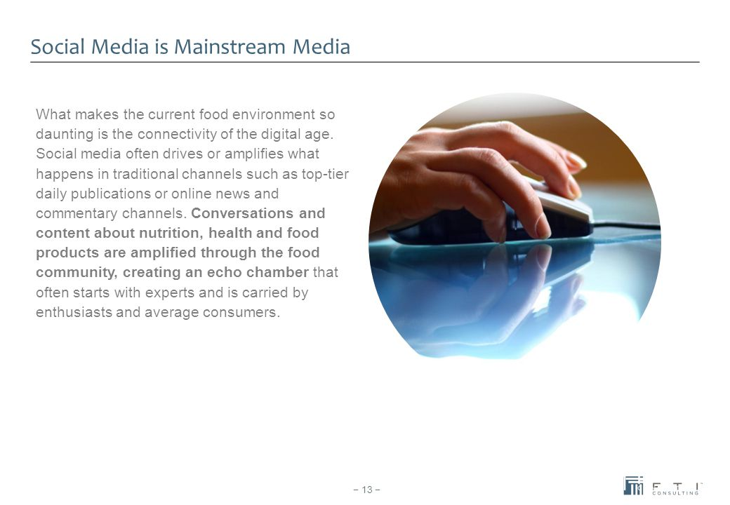 Social Media is Mainstream Media What makes the current food environment so daunting is the connectivity of the digital age. Social media often drives