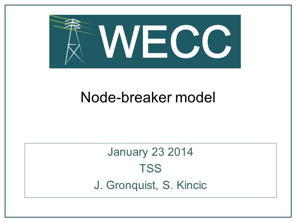 Node-breaker model January 23 2014 TSS J. Gronquist, S. Kincic