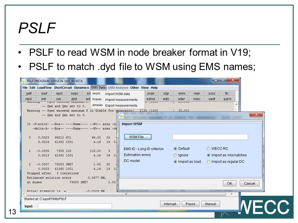 13 PSLF to read WSM in node breaker format in V19; PSLF to match.dyd file to WSM using EMS names; PSLF