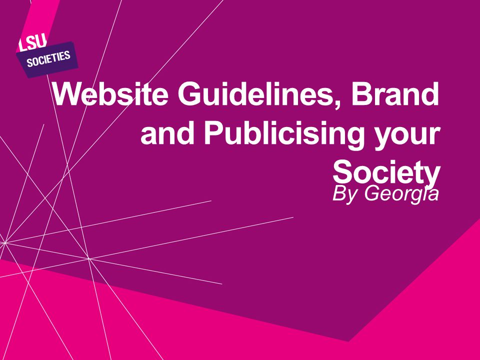 Website Guidelines, Brand and Publicising your Society By Georgia