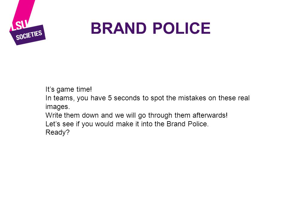 BRAND POLICE It's game time.