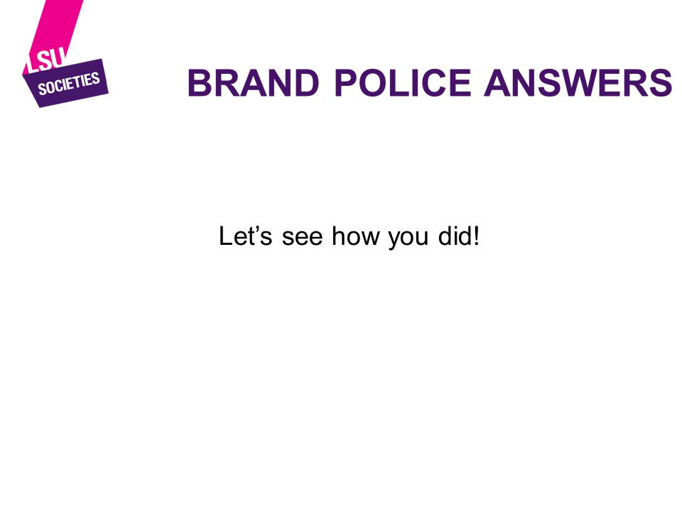 BRAND POLICE ANSWERS Let's see how you did!