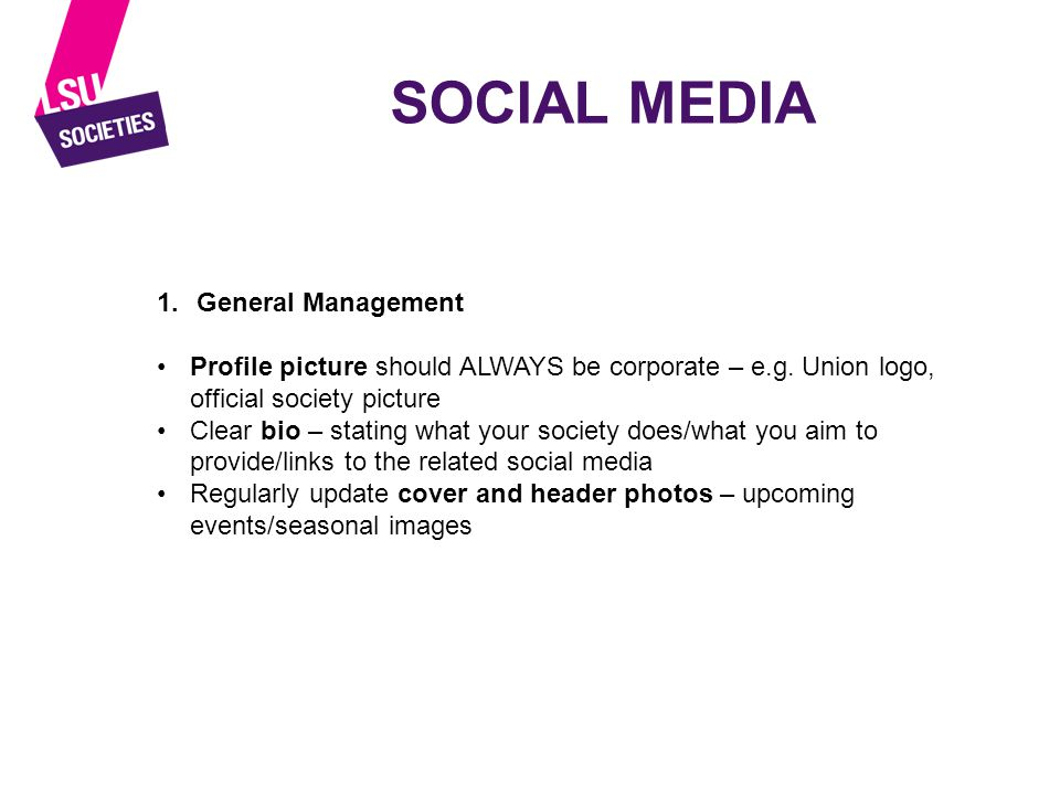SOCIAL MEDIA 1.General Management Profile picture should ALWAYS be corporate – e.g.