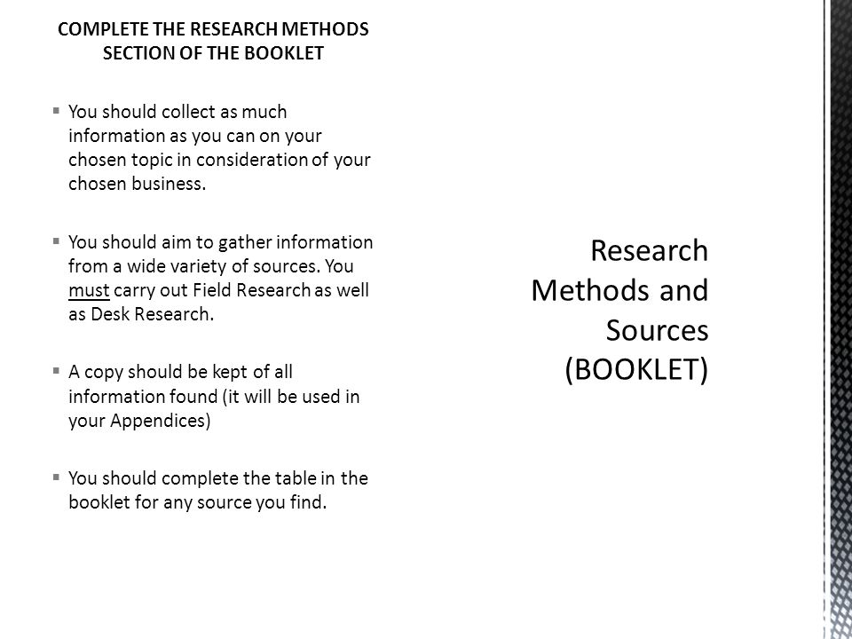 COMPLETE THE RESEARCH METHODS SECTION OF THE BOOKLET  You should collect as much information as you can on your chosen topic in consideration of your