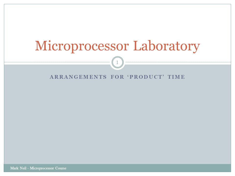 ARRANGEMENTS FOR 'REPORT' TIME Mark Neil - Microprocessor Course 12 Microprocessor Laboratory