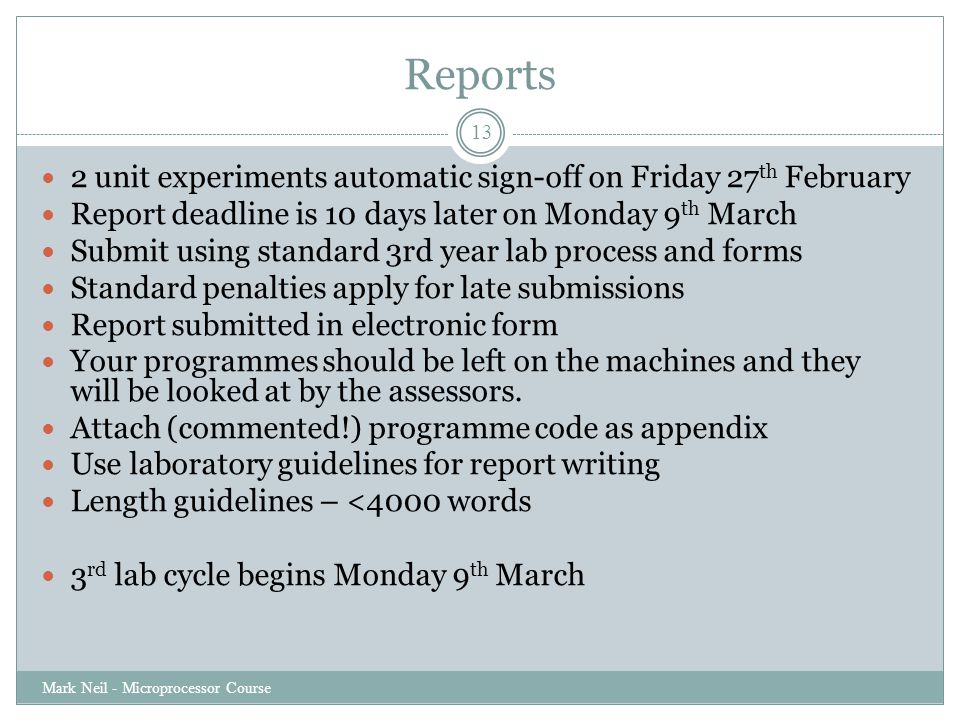 Reports Mark Neil - Microprocessor Course 13 2 unit experiments automatic sign-off on Friday 27 th February Report deadline is 10 days later on Monday