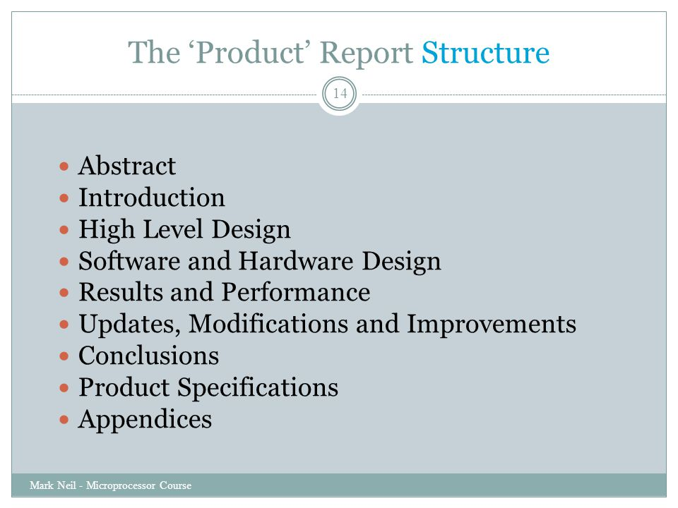 The 'Product' Report Structure Mark Neil - Microprocessor Course 14 Abstract Introduction High Level Design Software and Hardware Design Results and P