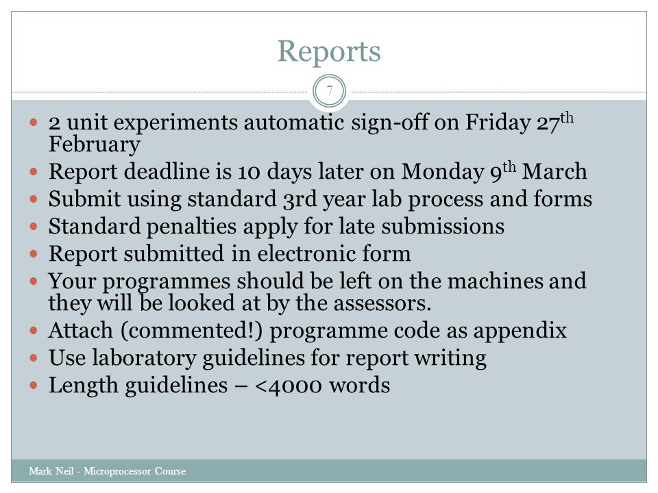 Reports Mark Neil - Microprocessor Course 7 2 unit experiments automatic sign-off on Friday 27 th February Report deadline is 10 days later on Monday
