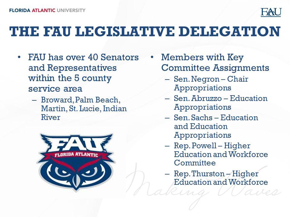 THE FAU LEGISLATIVE DELEGATION FAU has over 40 Senators and Representatives within the 5 county service area – Broward, Palm Beach, Martin, St. Lucie,