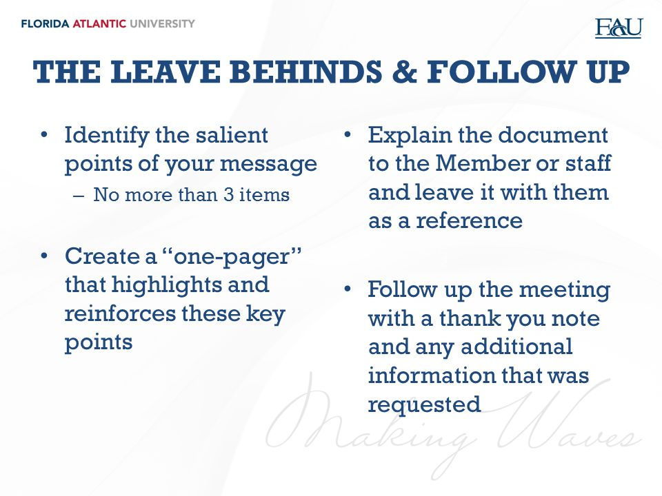 """THE LEAVE BEHINDS & FOLLOW UP Identify the salient points of your message – No more than 3 items Create a """"one-pager"""" that highlights and reinforces t"""
