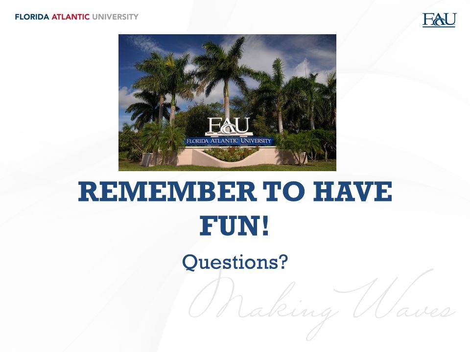 REMEMBER TO HAVE FUN! Questions?