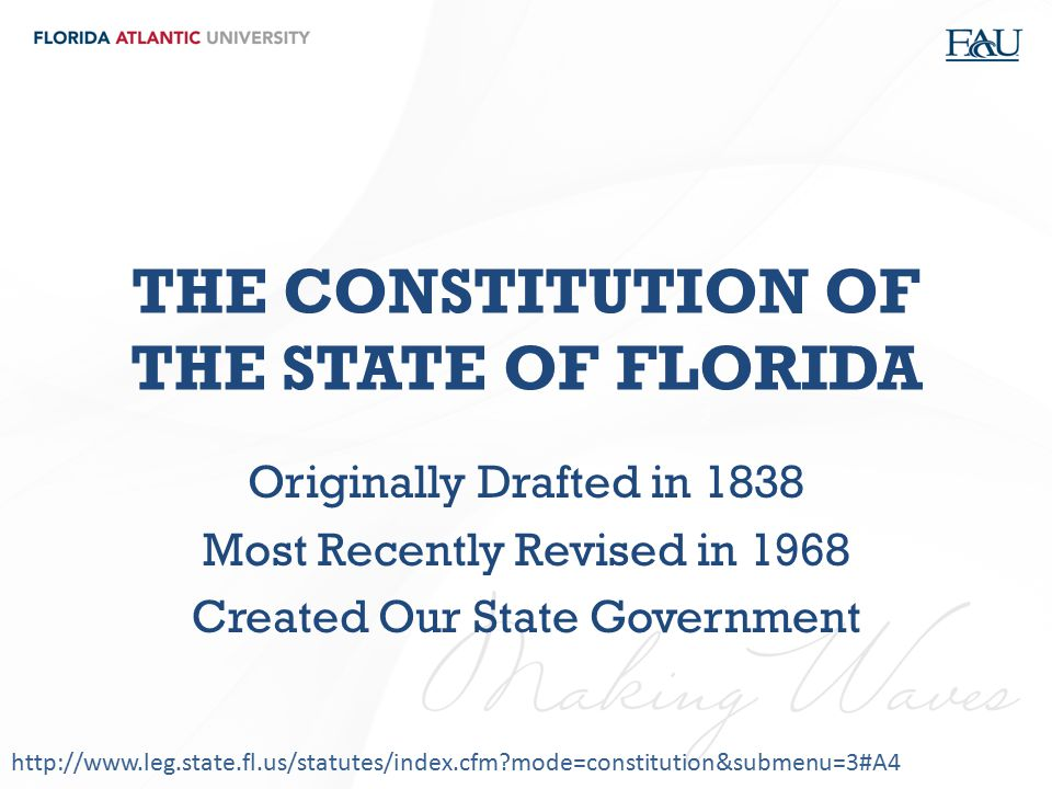 THE CONSTITUTION OF THE STATE OF FLORIDA Originally Drafted in 1838 Most Recently Revised in 1968 Created Our State Government http://www.leg.state.fl