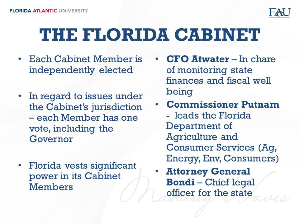 THE FLORIDA CABINET Each Cabinet Member is independently elected In regard to issues under the Cabinet's jurisdiction – each Member has one vote, incl