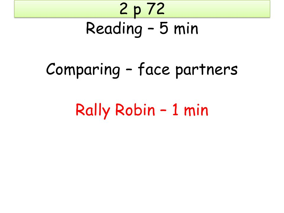 2 p 72 Reading – 5 min Comparing – face partners Rally Robin – 1 min
