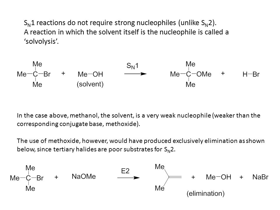 S N 1 reactions do not require strong nucleophiles (unlike S N 2).